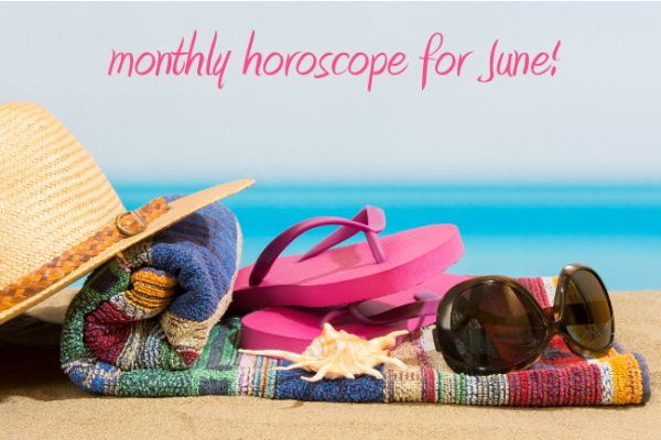 Your June 2016 Horoscope!